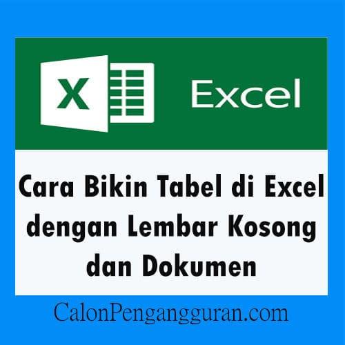 Cara Bikin Tabel di Excel dengan Lembar Kosong dan Dokumen