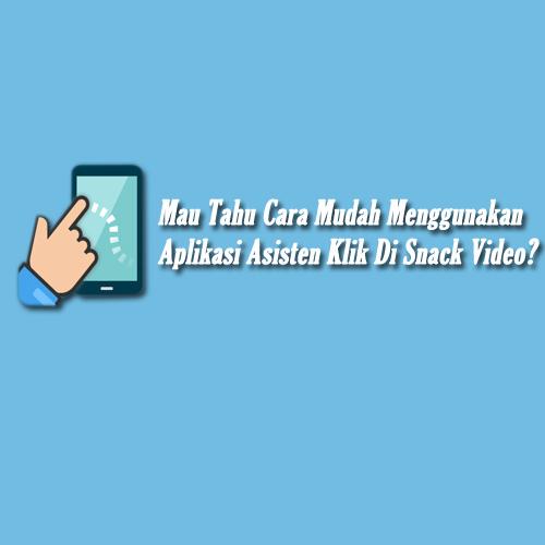 cara menggunakan asisten klik di snack video