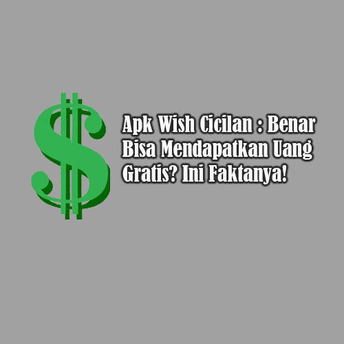 Aplikasi Wish Cicilan Benar Bisa Mendapatkan Uang Ini Faktanya