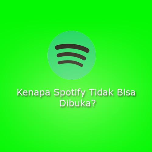 Kenapa Spotify Tidak Bisa Dibuka? Begini Cara Mengatasinya!