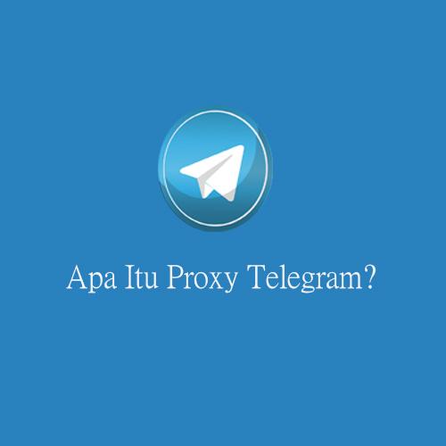 Apa itu Proxy Telegram