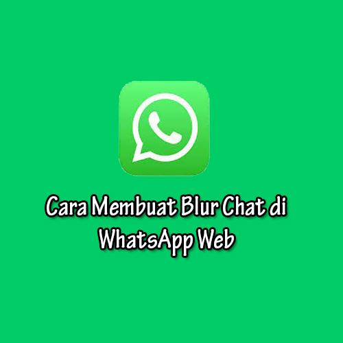 Cara Membuat Blur Chat di WhatsApp Web