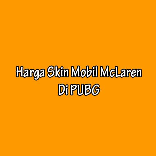 Harga Skin Mobil McLaren Di PUBG