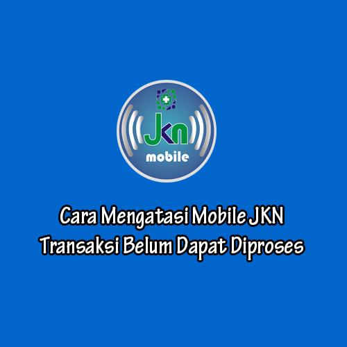 Mobile JKN Transaksi Belum Dapat Diproses