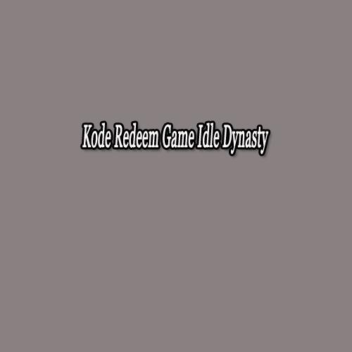 kode redeem idle dynasty