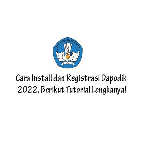 Cara Install dan Registrasi Dapodik 2022