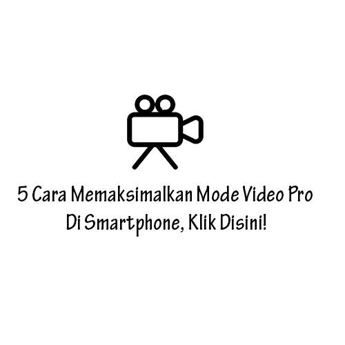 Cara Memaksimalkan Mode Video Pro Di Smartphone