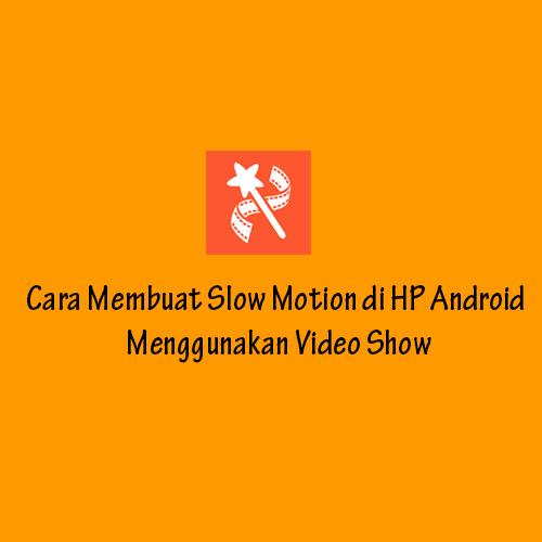 Cara Membuat Slow Motion di HP Android