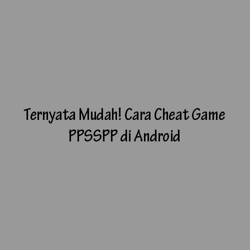 Cara Cheat Game PPSSPP di Android