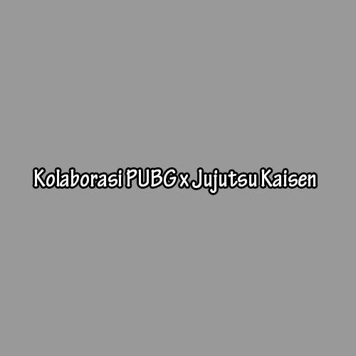 Kolaborasi PUBG dan Jujutsu Kaisen.