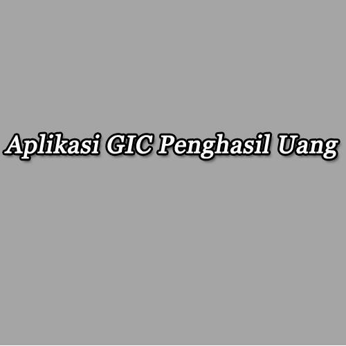aplikasi GIC penghasil uang