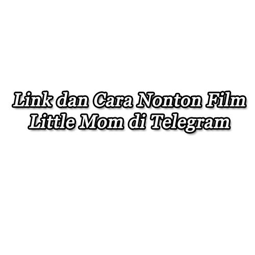 film little mom telegram