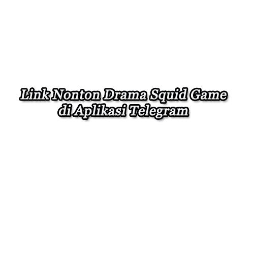 link nonton squid game di telegram