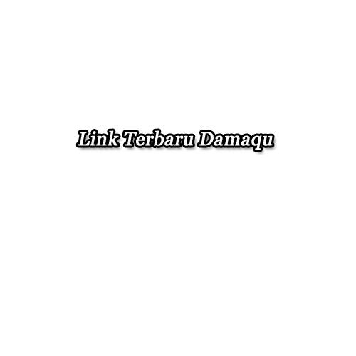 link terbaru damaqu