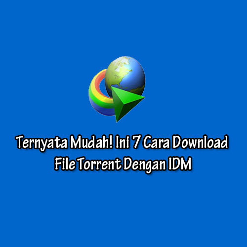 Cara Download File Torrent Dengan IDM