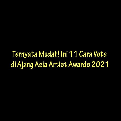 Cara Vote di Ajang Asia Artist Awards 2021